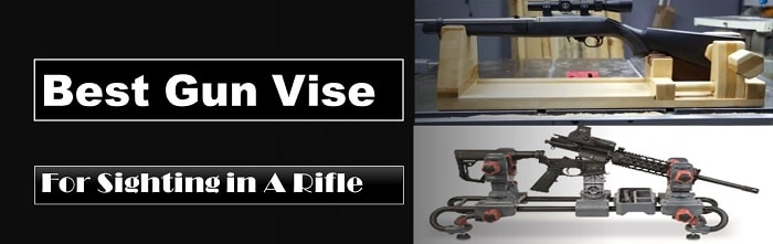 best gun vise for sighting in a rifle